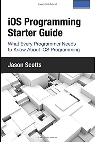 iOS Programming: Starter Guide: What Every Programmer Needs to Know About iOS Programming ISBN-13 9781630222970