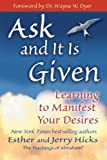 By Esther and Jerry Hicks - Ask and It Is Given: Learning to Manifest Your Desires -- Foreword By Dr. Wayne W. Dyer (Second Printing)