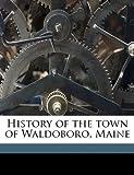 History of the Town of Waldoboro, Maine, Samuel Llewellyn Miller, 1176563149