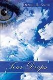 Tear Drops, Denise R. Smith, 1438988346