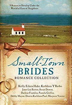 Small-Town Brides Romance Collection: 9 Romances Develop Under the Watchful Eyes of Neighbors by [Barton, Janet Lee, Downs, Susan, Franklin, Darlene, Griffin, Pamela, Hake, Kelly Eileen, Mayne, Debby, Paul, Donita Kathleen, Vawter, Marjorie, Y'Barbo, Kathleen]