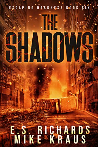 The Shadows - Escaping Darkness Book 6: (A Post-Apocalyptic Survival Thriller Series) by [Richards, E S, Kraus, Mike]