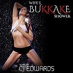 Wife's Bukkake Shower: Wife Sharing, Book 4   C J Edwards