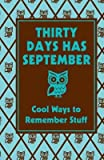 Thirty Days Has September: Cool Ways to Remember Stuff [30 DAYS HAS SEPTEMBER]