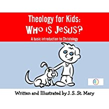Theology for Kids:  Who is Jesus?: A basic introduction to Christology