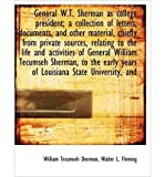 img - for General W.T. Sherman as College President; A Collection of Letters, Documents, and Other Material, Chiefly from Private Sources, Relating to the Life and Activities of General William Tecumseh Sherman, to the Early Years of Louisiana State University, and (Paperback) - Common book / textbook / text book
