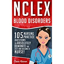 NCLEX: Hematology: 105 Nursing Practice Questions to Absolutely Dominate the Test & Become a Nurse (Nursing Review Questions and RN Content Guide, Test Success Book 9)
