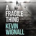 A Fragile Thing Hörbuch von Kevin Wignall Gesprochen von: Scott Merriman