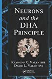 Neurons and the DHA Principle, Raymond C. Valentine and David L. Valentine, 1439874867