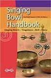 Singing Bowl Handbook: Singing Bowls, Thingshaws, Bell, Dorje