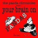 The Panda Chronicles Book 1: Your Brain on Pandas (Volume 1)