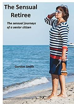 The Sensual Retiree: The sensual journeys of a senior citizen
