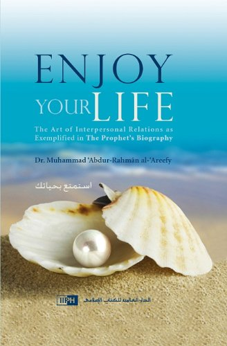 Download Enjoy Your Life: The Art of Interpersonal Relations as Exemplified in the Prophet's Biography pdf epub