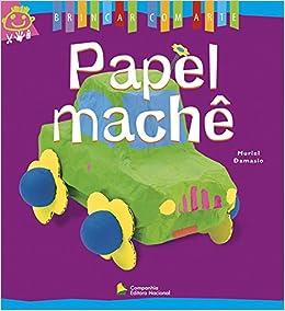 Papel Machê. Brincar Com Arte (Em Portuguese do Brasil): Muriel Damasio: 9788504009262: Amazon.com: Books