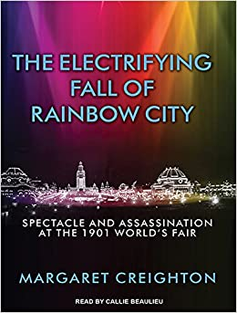 Book The Electrifying Fall of Rainbow City: Spectacle and Assassination at the 1901 World's Fair