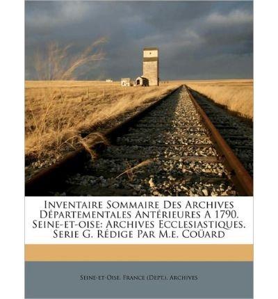 Download Inventaire Sommaire Des Archives D Partementales Ant Rieures a 1790. Seine-Et-Oise: Archives Ecclesiastiques. Serie G. R Dige Par M.E. Co Ard (Paperback)(French) - Common pdf