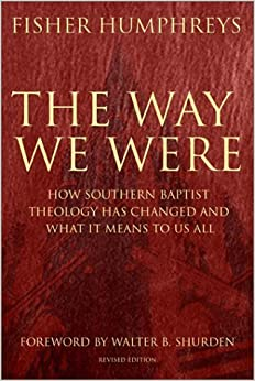 Book The Way We Were: How Southern Baptist Theology Has Changed and What It Means to Us All by Fisher Humphreys (2002-03-01)