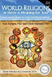 img - for World Religions - Is There a Meaning for You?: Your Candid Guide to Truth and Reconciliation (Edition) book / textbook / text book