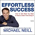 Effortless Success Speech by Michael Neill Narrated by Michael Neill