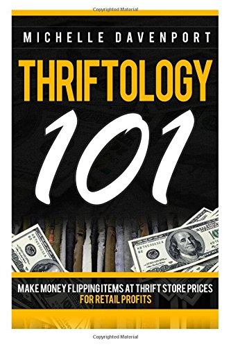 Download Thriftology 101: Make Money Flipping Items At Thrift Store Prices For Retail Profits pdf epub