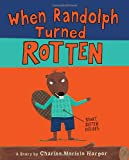 When Randolph Turned Rotten, Charise Mericle Harper, 0375840710