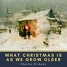 What Christmas Is as We Grow Older Audiobook by Charles Dickens Narrated by Bellona Times