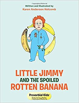 Book Little Jimmy and the Spoiled Rotten Banana: Proverbial Kids(c)