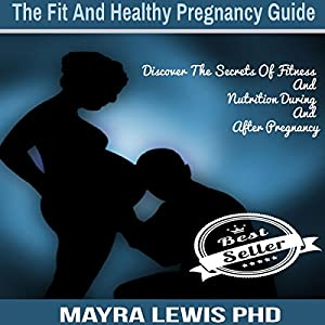 The Fit and Healthy Pregnancy Guide Audiobook