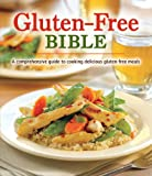 Gluten-Free Bible: A Comprehensive Guide to Cooking Delicious Gluten-Free Meals