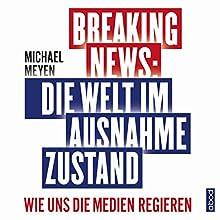 Breaking News: Die Welt im Ausnahmezustand - Wie uns die Medien regieren Hörbuch von Michael Meyen Gesprochen von: Armand Presser