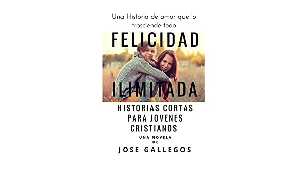 Libros Cristianos en Español: Felicidad Ilimitada: Historias Cortas Para Jovenes Cristianos (Reflexiones Cristianas Cortas Para Mujeres y Jóvenes nº 1) ...