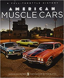american muscle cars a full throttle history darwin holmstrom tom glatch 9780760350133 amazoncom books