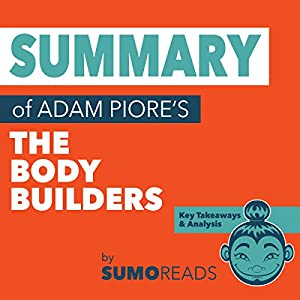 Summary of The Body Builders by Adam Piore Audiobook