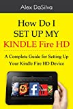 How Do I Set Up My Kindle Fire HD: A Complete Guide for Setting Up Your Kindle Fire HD Device