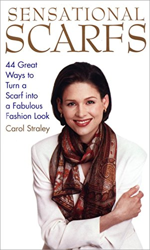 Sensational Scarfs: 44 Great Ways to Turn a Scarf into a Fabulous Fashion Look