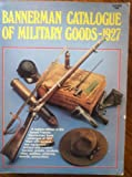 Bannermans Catalogue of Military Goods 1927, Francis Bannerman Sons, 0910676208