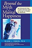 Beyond the Myth of Marital Happiness, Blaine J. Fowers, 0787945676