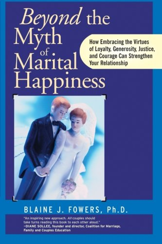 Beyond The Myth of Marital Happiness