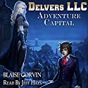Delvers LLC: Adventure Capital Audiobook by Blaise Corvin Narrated by Jeff Hays