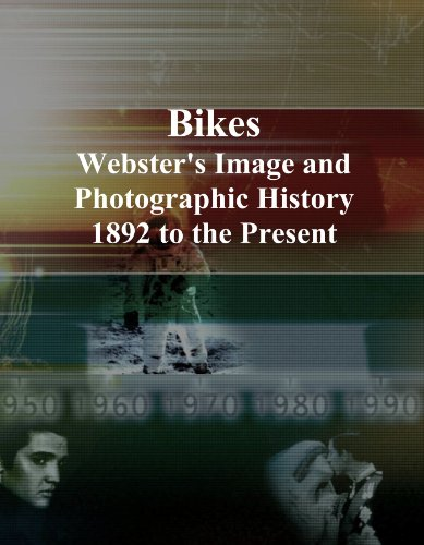 - Bikes: Webster's Image and Photographic History, 1892 to the Present