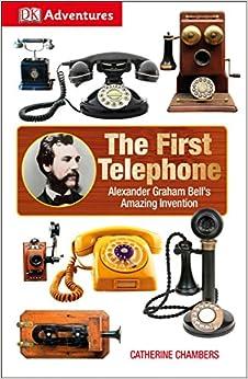 Dk Adventures: The First Telephone: Alexander Graham Bell's Amazing Invention Epub Descargar