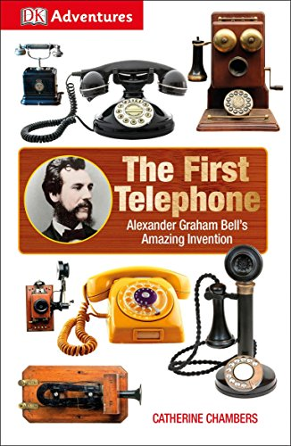 DK Adventures: The First Telephone: Alexander Graham Bell's Amazing Invention (Book Childrens Telephone)