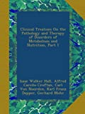 img - for Clinical Treatises On the Pathology and Therapy of Disorders of Metabolism and Nutrition, Part 1 book / textbook / text book