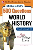 McGraw-Hill's 500 World History Questions, Volume 1: Prehistory to 1500: Ace Your College Exams (Mcgraw-hill's 500 Questions)