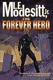 The Forever Hero, L. E. Modesitt, 0312868383