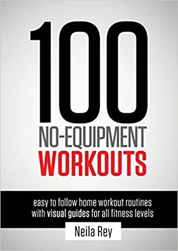 100 No Equipment Workouts Vol 1 Fitness Routines You Can Do Anywhere Any Time Neila Rey 9781844819805 Amazon Books