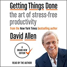 Getting Things Done: The Art of Stress-Free Productivity Audiobook by David Allen Narrated by David Allen