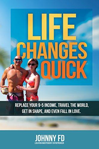 Life Changes Quick: Travel the World, Replace Your 9-5 Income, Get in Shape and Even Fall in ()