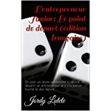 L'entrepreneur Junior: Le point de départ (édition française): Un jour, un jeune adolescent a décidé de devenir un entrepreneur et il n'a jamais tourné le dos depuis. (French Edition)