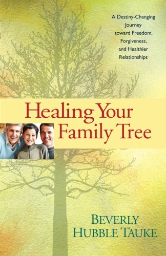 Download Healing Your Family Tree: A Destiny-Changing Journey Toward Freedom, Forgiveness, and Healthier Relationships pdf
